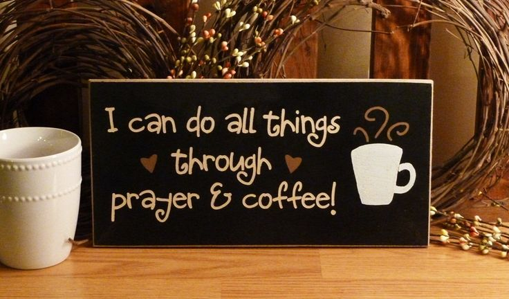 I Can Do All Things Through Prayer & Coffee Funny Painted Wood Sign. $12.95, via Etsy.