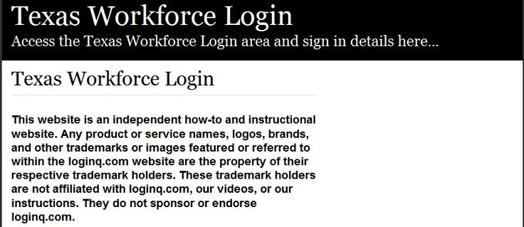 Secure Login   Access the Texas Workforce login here. Secure user login to Texas Workforce. To access the secure area for Texas Workforce you must proceed to the login page.