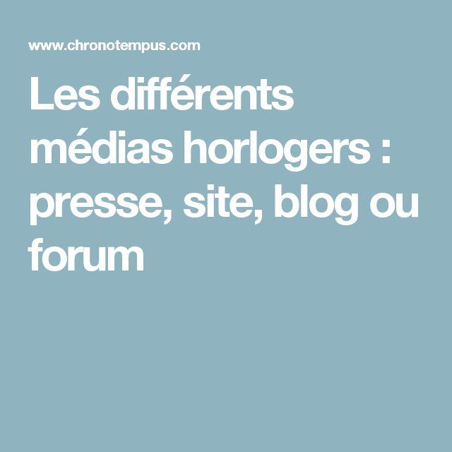 Les différents médias horlogers : presse, site, blog ou forum
