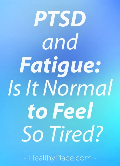 """Learn why PTSD causes fatigue. Many with PTSD report always being tired. Then find out what to do about fatigue related to PTSD."" www.HealthyPlace.com"