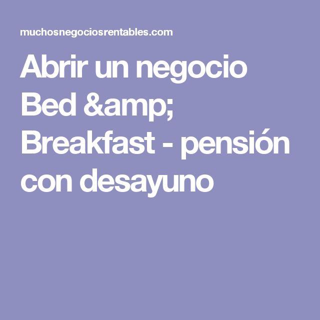 Abrir un negocio Bed & Breakfast - pensión con desayuno