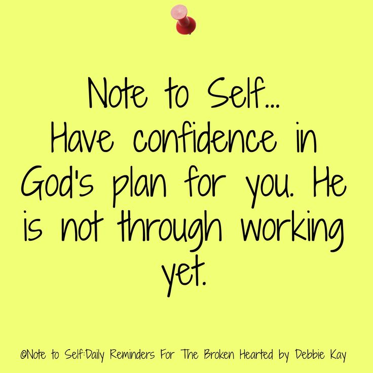 Note to Self… Have confidence in God's plan for you. He is not through working yet.