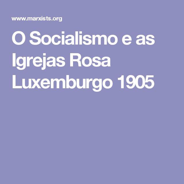 O Socialismo e as Igrejas  Rosa Luxemburgo  1905