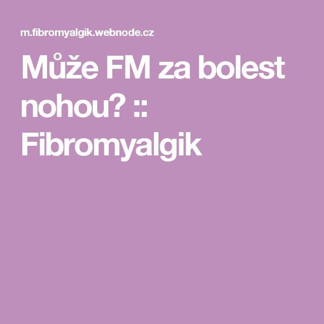Může FM za bolest nohou? :: Fibromyalgik