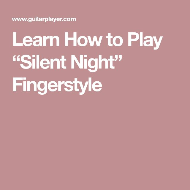 """Learn How to Play """"Silent Night"""" Fingerstyle"""