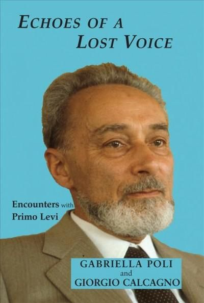 Echoes of a Lost Voice: Encounters With Primo Levi