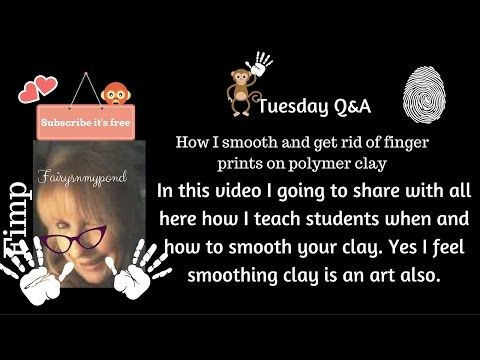 Tuesday your Q&A How I smooth and get rid of fingerprints on polymer clay - YouTube