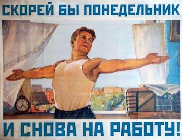 Скорей бы понедельник и снова на работу! - Just let it be Monday and work again! © Советский плакат. Soviet poster Скорей бы… [skarèj by] - Just let it be… www.ruspeach.com/news/5664/