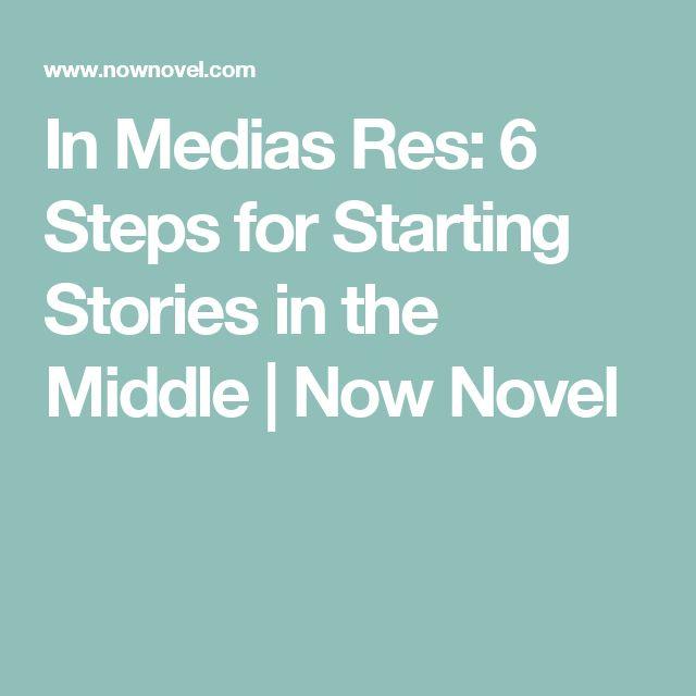 In Medias Res: 6 Steps for Starting Stories in the Middle | Now Novel