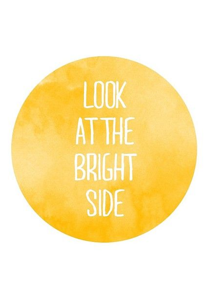 look at the bright side.