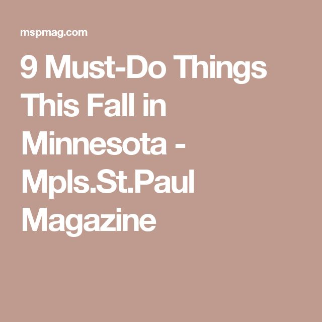 9 Must-Do Things This Fall in Minnesota - Mpls.St.Paul Magazine