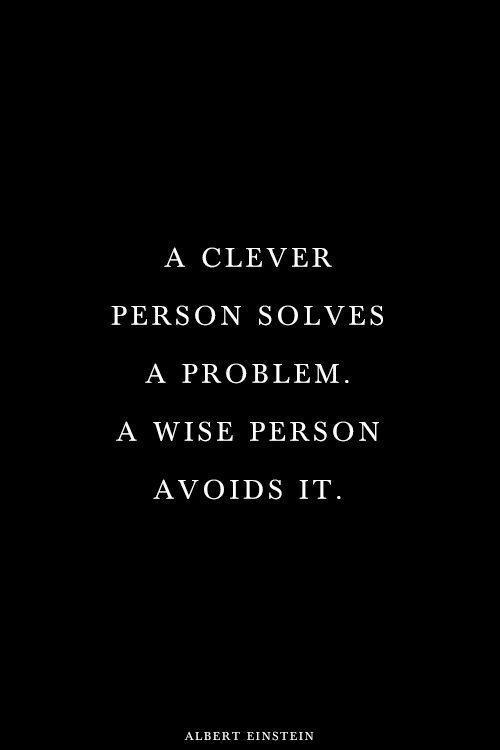Quotes - A clever person solves a problem, a wise person avoids it! http://ashleysmiling.shiftingretail.com/
