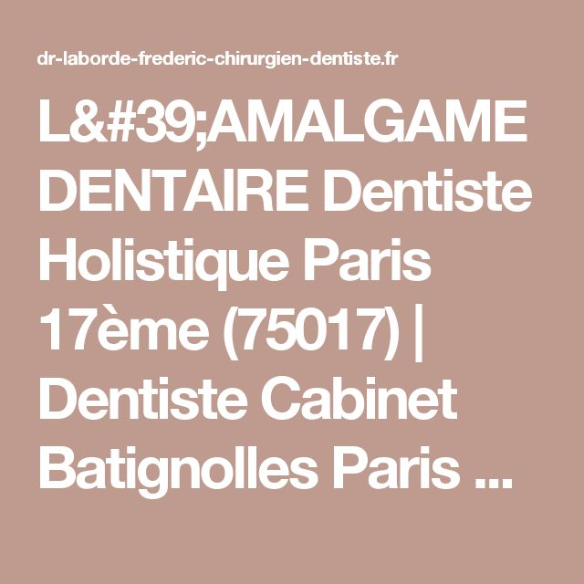 L'AMALGAME DENTAIRE Dentiste Holistique Paris  17ème (75017)   Dentiste Cabinet Batignolles Paris XVIIème