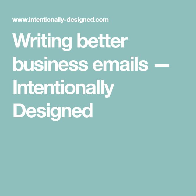 Writing better business emails — Intentionally Designed