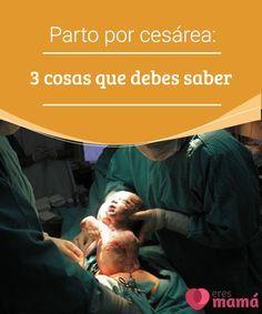 Parto por cesárea: 3 cosas que debes saber   Qué es el parto por cesárea, en qué casos se realiza y cómo es la recuperación. Descubre las 3 cosas que debes saber sobre el parto por cesárea. #Parto #Cesárea #Madre
