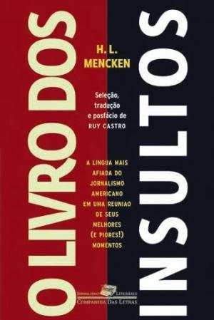 H.L.Menken (Cia das Letras) –Influência importante para muita gente no Brasil, como Ruy Castro e Paulo Francis, por exemplo, com Menken você aprende a ser crítico, ácido e ter uma pena maldita.
