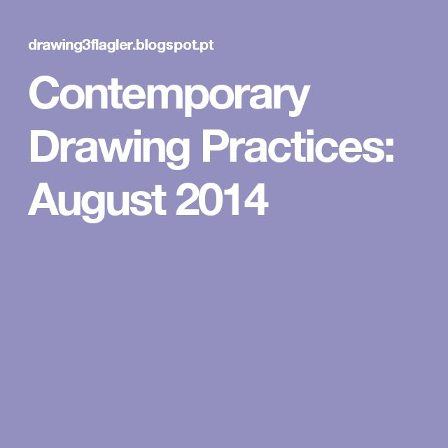 Contemporary Drawing Practices: August 2014