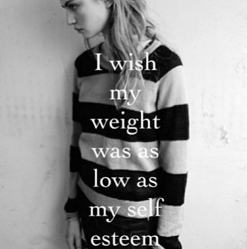"""""""I wish my weight was as low as my self esteem"""""""
