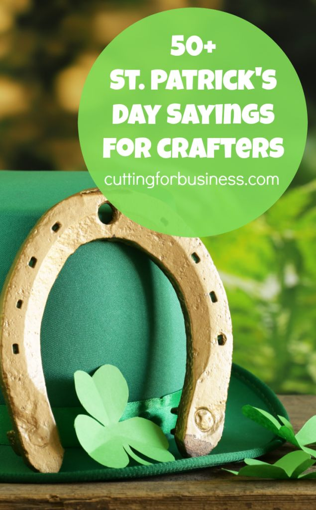50+ Saint Patrick's Day Sayings for Silhouette Cameo and Cricut Crafters by cuttingforbusiness.com