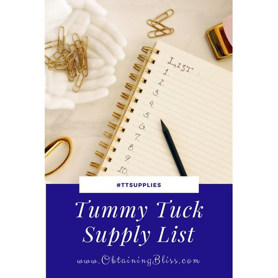 Tummy Tuck Supply List Are you having a tummy tuck? Use this handy Tummy Tuck Surgery Supply List to be fully prepared for your post-op comfort.