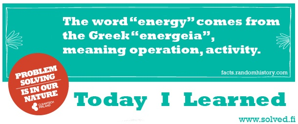 "TIL: The word ""energy"" comes from the Greek ""energeia"", meaning operation, activity."