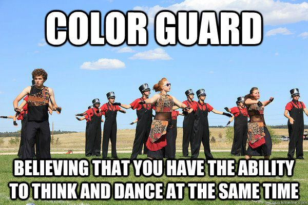 Color Guard  believing that you have the ability to think and dance at the same time  color guard meme