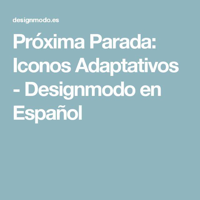 Próxima Parada: Iconos Adaptativos - Designmodo en Español