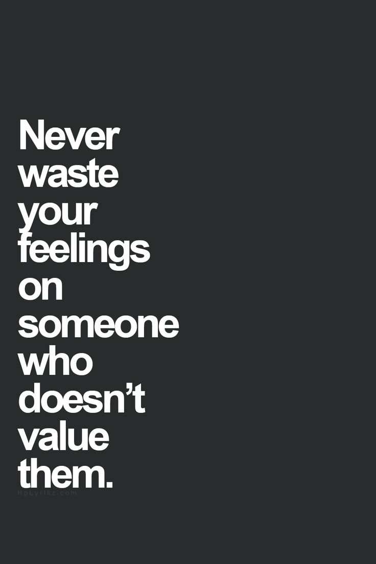 Never waste your feelings on someone who doesn t value them Good Short QuotesLife