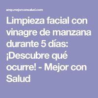 Limpieza facial con vinagre de manzana durante 5 días: ¡Descubre qué ocurre! - Mejor con Salud