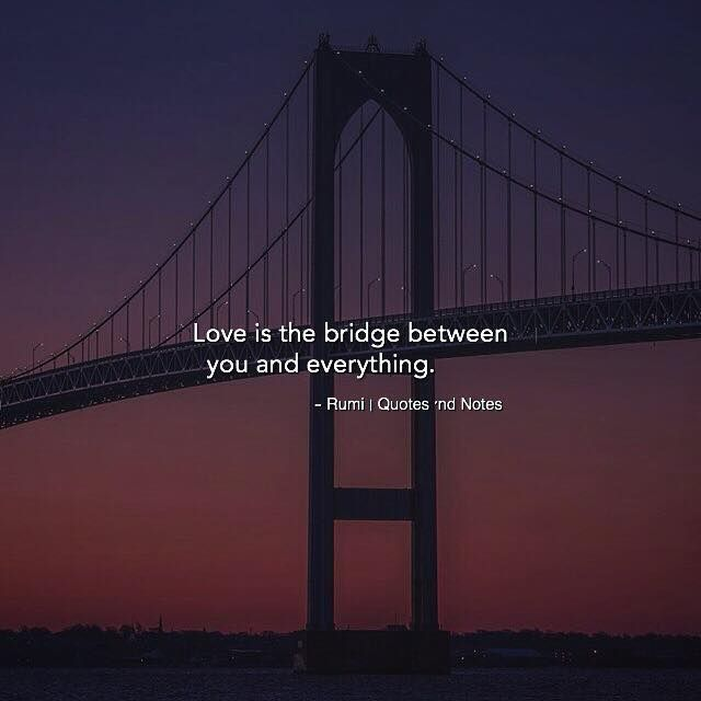 Love is the bridge between you and everything.  Rumi via (http://ift.tt/2ouompH)