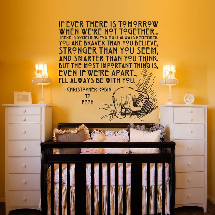 I love this! If ever there is tomorrow when we're not together... there is something you must always remember, You are braver than you believe, stronger than you seem, and smarter than you think. But the most important thing is, even if we're apart... I'll always be with you. - Christopher Robin to Pooh