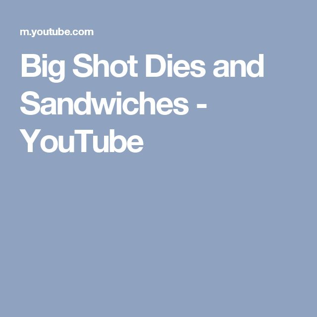 Big Shot Dies and Sandwiches - YouTube