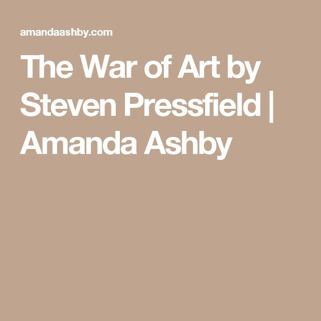 The War of Art by Steven Pressfield | Amanda Ashby