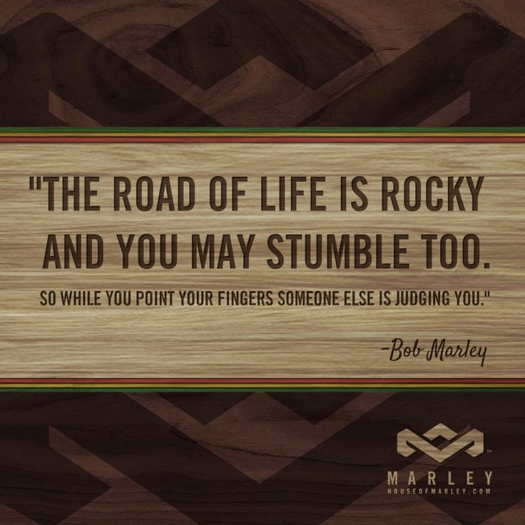 """The road of life is rocky and you may stumble too. So while you point your fingers someone else is judging."" - Bob Marley #HouseOfMarley #LiveMarley #BobMarley www.thehouseofmarley.com"