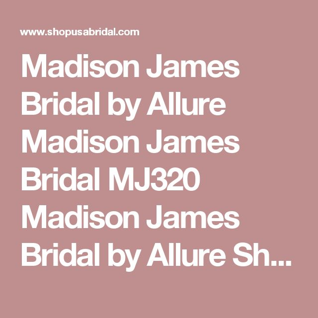Madison James Bridal by Allure Madison James Bridal  MJ320  Madison James Bridal by Allure Shopusabridal.com by Bridal Warehouse - Bridal, Prom, Quinceanera, Special Occasion