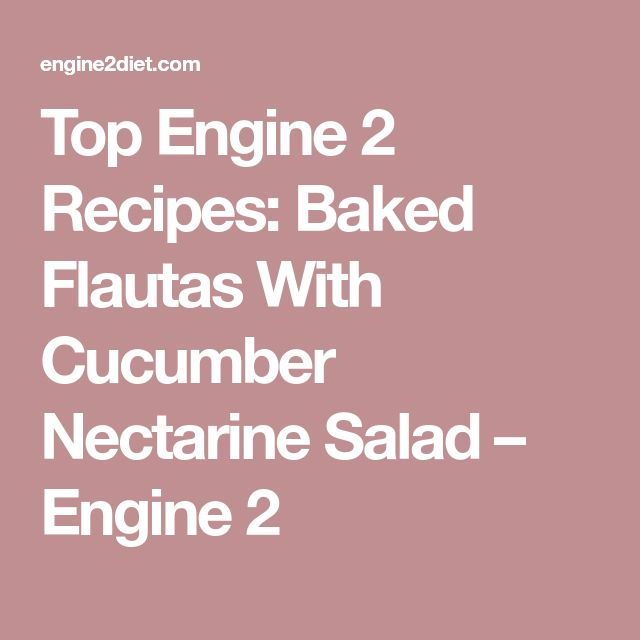 Top Engine 2 Recipes: Baked Flautas With Cucumber Nectarine Salad – Engine 2