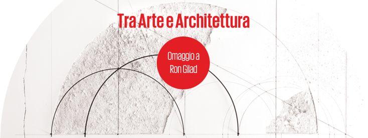 TRA ARTE E ARCHITETTURA – OMAGGIO A RON GILAD -FONDAZIONE FELTER – CAGLIARI – GIOVEDI 18 GIUGNO 2015
