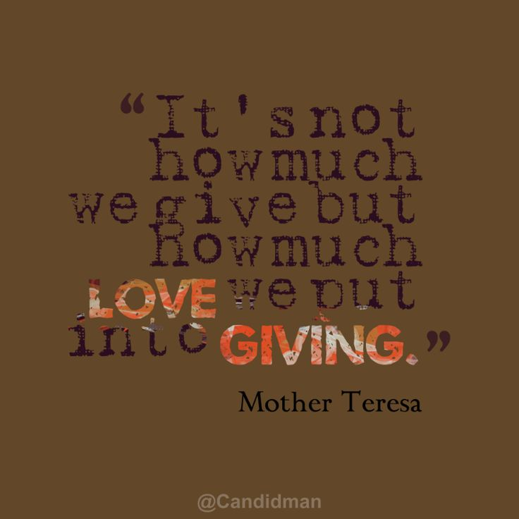 """It's not how much we give but how much love we put into giving"". #Quotes by #MotherTeresa vía @Candidman"
