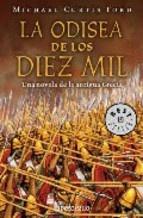 LA ODISEA DE LOS DIEZ MIL. MICHAEL CURTIS FORD.  Buena novela de aventuras sobre la legendaria marcha de Jenofonte a través de territorio persa.