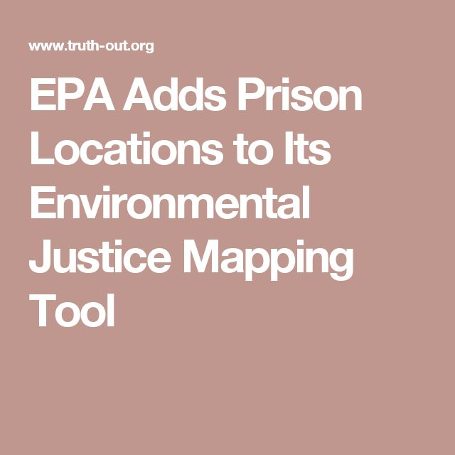 EPA Adds Prison Locations to Its Environmental Justice Mapping Tool