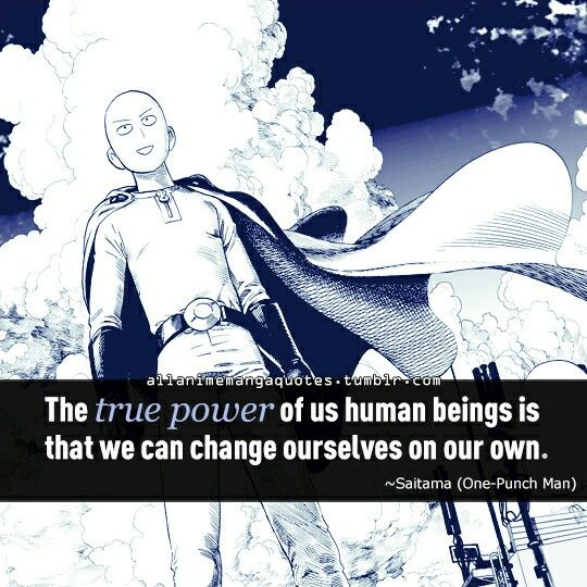 """""""The true power of us human beings is that we can change ourselves on our own"""""""