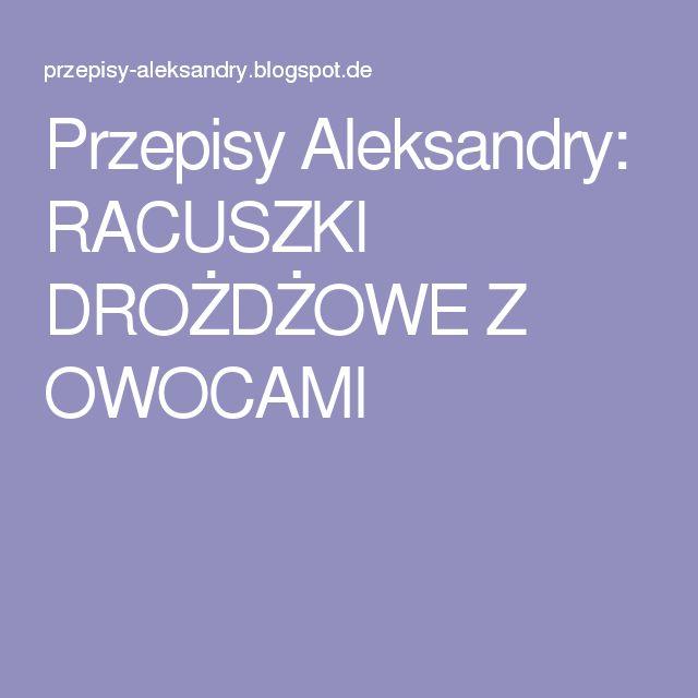 Przepisy Aleksandry: RACUSZKI DROŻDŻOWE Z OWOCAMI