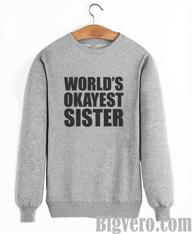 World's okayest sister Sweatshirt //Price: $28.50    #clothing #shirt #tshirt #tees #tee #graphictee #dtg #bigvero #OnSell #Trends #outfit #OutfitOutTheDay #OutfitDay