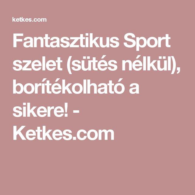 Fantasztikus Sport szelet (sütés nélkül), borítékolható a sikere! - Ketkes.com