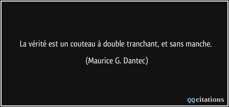 La vérité est un couteau à double tranchant, et sans manche. - Maurice G. Dantec