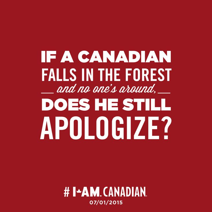 If a Canadian falls in the forest - and no one's around,- does he still apologize? <--- PEOPLE this is a Canadian pin, SPELL APOLOGISE RIGHT