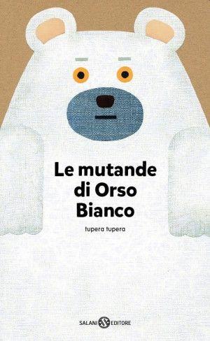 Le mutande di Orso Bianco - Il Libraio da 4 anni- di Tupera Tupera, pseudonimo…