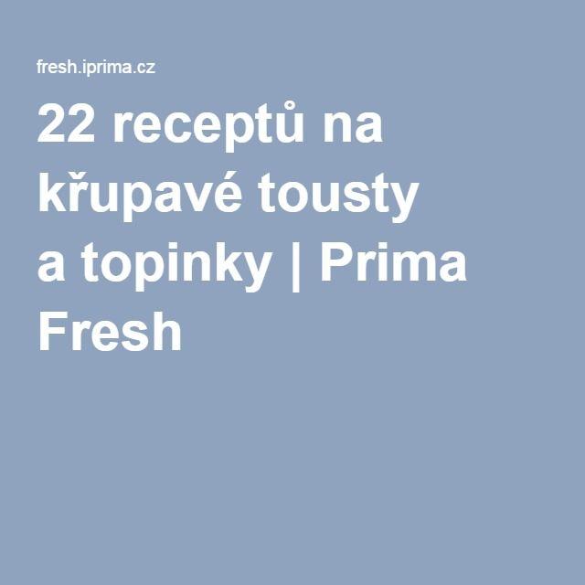22 receptů na křupavé tousty atopinky | Prima Fresh