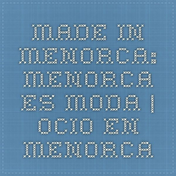 Made in Menorca: Menorca es Moda