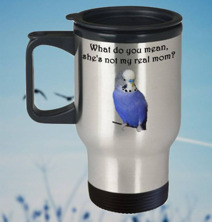 Super Cute Budgie Travel Mug 'Not My Real Mom?', Double-Walled, Stainless Steel by PortunaghDesign on Etsy